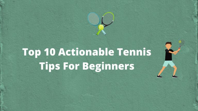 Top 10 Actionable Tennis Tips For Beginners