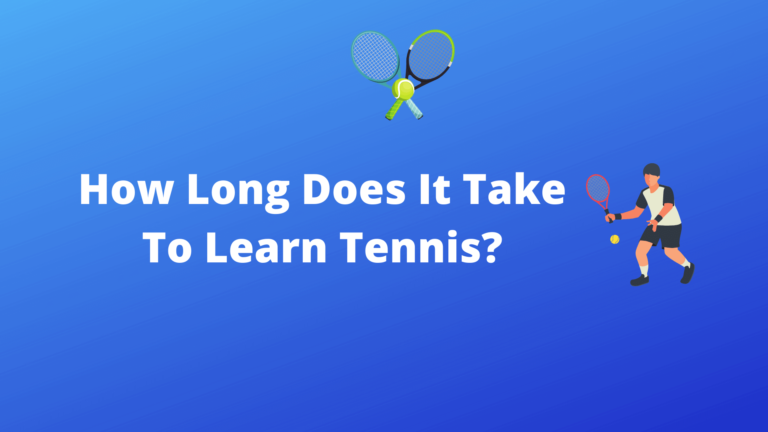 How Long Does It Take To Learn Tennis?